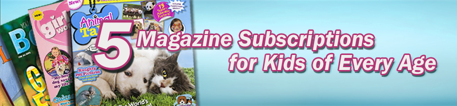 Magazine Subscriptions for Kids of Every Age
