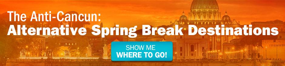 Alternative Spring Break Destinations